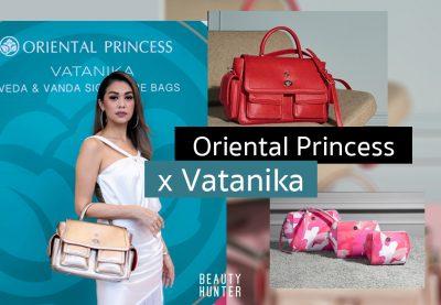 """ไปให้สุดไม่หยุดแค่เครื่องสำอาง!  """"Veda and Vanda"""" กระเป๋าใบแรกของ Oriental Princess ที่ออกแบบโดย Vatanika"""